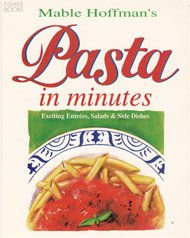 Mable Hoffman's Pasta in Minutes: Exciting Entrees, Salads and Side Dishes