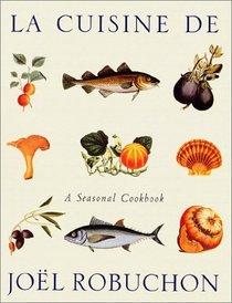 La Cuisine De Jo�l Robuchon: A Seasonal Cookbook