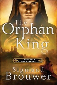 The Orphan King (Merlin's Immortals, Bk 1)