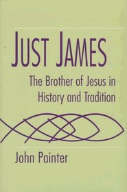 Just James: The Brother of Jesus in History and Tradition (Studies on Personalities of the New Testament)