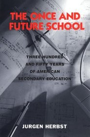 The Once and Future School: Three Hundred and Fifty Years of American Secondary Education