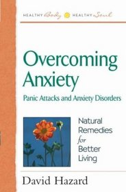 Overcoming Anxiety: Panic Attacks and Anxiety Disorders (Health Body, Healthy Soul Series)