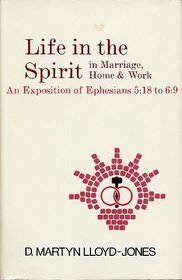 Life in the spirit in marriage, home & work: An exposition of Ephesians 5:18 to 6:9