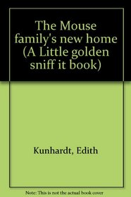 The Mouse family's new home (A Little golden sniff it book)