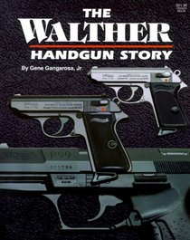 The Walther Handgun Story: A Collector's and Shooter's Guide