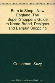 Born to Shop New England: The Super-Shopper's Guide to Name-Brand, Designer and Bargain Shopping (Frommer's Born to Shop)