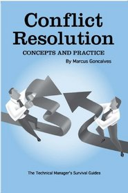 Conflict Resolution: Concepts and Practice (Technical Manager's Survival Guides)