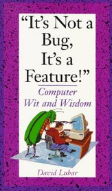 It's Not a Bug, It's a Feature! : Computer Wit and Wisdom