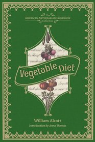 Vegetable Diet: As Sanctioned by Medical Men, and by Experience in All Ages (American Antiquarian Cookbook Collection)