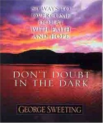 Don't Doubt in the Dark: 50 Ways to Overcome Doubt With Faith and Hope