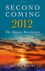 Second Coming: 2012: The Mayan Revelation
