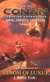The Venom of Luxur : Anok, Heretic of Stygia Volume III (Ages of Conan Hyborian Adventure)