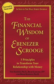 The Financial Wisdom of Ebenezer Scrooge : Transforming Your Relationship with Money-7 Essentials to Financial Freedom  Prosperity