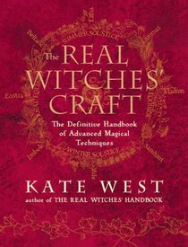Real Witches' Craft: The Definitive Handbook of Advanced Magical Techniques