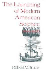 The Launching of Modern American Science 1846-1876 (Impact of the Civil War)