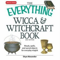 Everything Wicca and Witchcraft Book: Rituals, spells, and sacred objects for everyday magick (Everything Series)