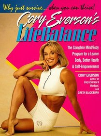 Cory Everson's Lifebalance: The Complete Mind/Body Program for a Leaner Body, Better Health, and Self-Empowerment