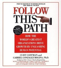 Follow this Path: How the World's Greatest Organizations Drive Growth by Unleashing Human Potentail