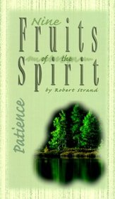 Patience: A Bible Study on Developing Christian Character (Nine Fruits of the Spirit)