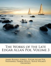 The Works of the Late Edgar Allan Poe, Volume 3