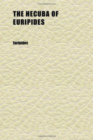 The Hecuba of Euripides; A Revised Text With Notes and an Introduction