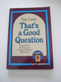 That's a Good Question! Expository Sermons on Crucial Biblical Questions: Expository Sermons on Crucial Biblical Questions (Pulpit Library)