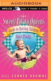 The Sweet Potato Queens' Guide to Raising Children for Fun and Profit (Sweet Potato Queens Series)