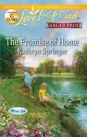 The Promise of Home (Mirror Lake, Bk 5) (Love Inspired, No 709) (Larger Print)