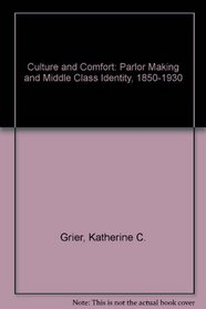 Culture and Comfort: People, Parlors, and Upholstery 1850-1930