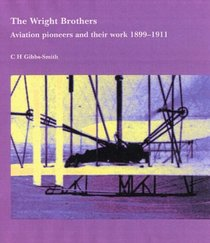 The Wright Brothers: Aviation Pioneers and Their Work 1899-1911