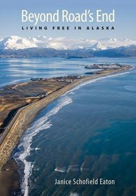 Beyond Road's End: Living Free in Alaska