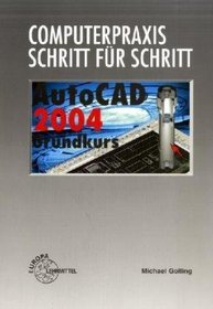 AutoCAD 2004. Grundkurs. Computerpraxis - Schritt f�r Schritt