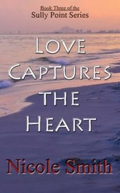 Love Captures the Heart: Book Three of the Sully Point Series (Volume 3)