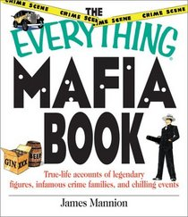 The Everything Mafia Book: True-Life Accounts of Legendary Figures, Infamous Crime Families, and Chilling Events (Everything Series)