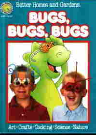 Better Homes and Gardens Bugs, Bugs, Bugs (Fun-to-Do Project Books)
