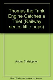 Thomas the Tank Engine Catches a Thief (Railway Series Little Pops)