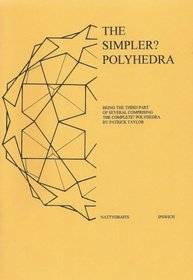The Simpler? Polyhedra: Being the Third Part of Several Comprising the Complete? Polyhedra