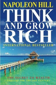 Think And Grow Rich: The Secret To Wealth Updated For The 21st Century
