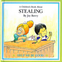 A Children's Book about Stealing (Help Me Be Good)