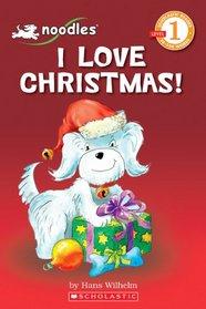 I Love Christmas! (Noodles) (Scholastic Reader Level 1)