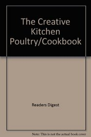 The Creative Kitchen Poultry Cookbook