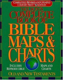 Nelson's Complete Book of Bible Maps and Charts : All the Visual Bible Study Aids and Helps in One Key Resource-Fully Reproducible
