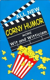 All New Corny Humor - More Wit and Witticism (Large Print)