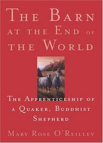 The Barn at the End of the World: The Apprenticeship of a Quaker, Buddhist Shepherd