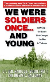 We Were Soldiers Once...and Young : Ia Drang - the Battle That Changed the War in Vietnam