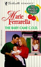 The Baby Came C.O.D. (Two Halves of a Whole, Bk 2) (Silhouette Romance, No 1264)