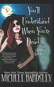 You'll Understand When You're Dead (Broken Heart Paranormal Romance Series)