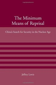 The Minimum Means of Reprisal: China's Search for Security in the Nuclear Age (American Academy Studies in Global Security)