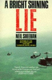 BRIGHT, SHINING LIE: JOHN PAUL VANN AND AMERICA IN VIETNAM (PICADOR BOOKS)