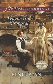 Wagon Train Proposal (Journey West, Bk 3) (Love Inspired Historical, No 283)
